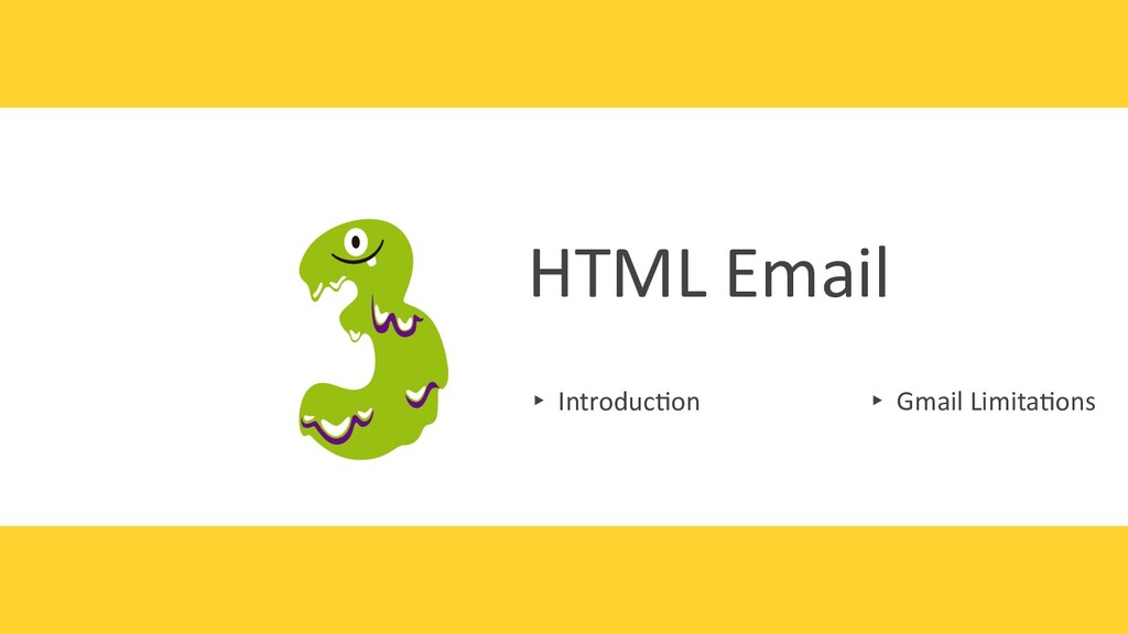 HTML Email ▸ Introduc0on ▸ Gmail Limita0ons
