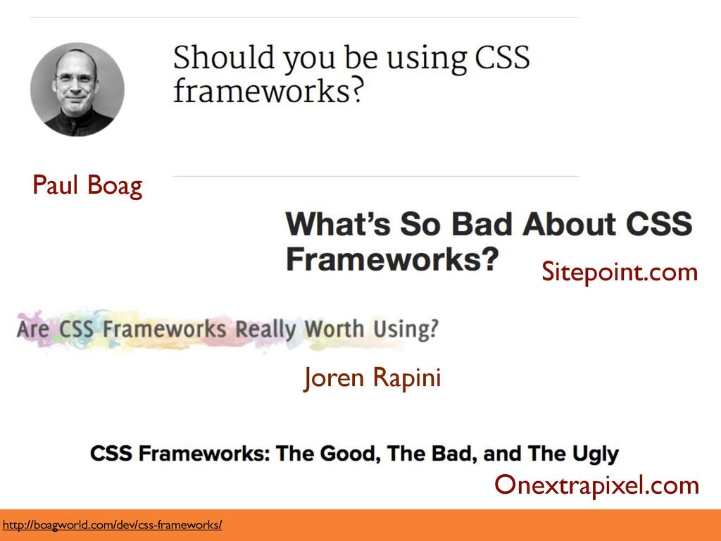 http://boagworld.com/dev/css-frameworks/ Paul B...