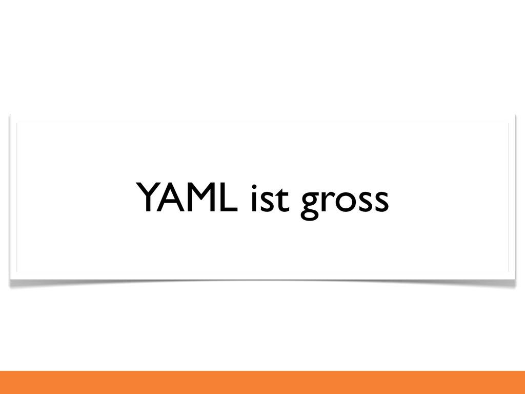 YAML ist gross