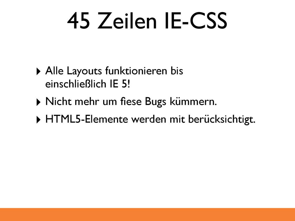 45 Zeilen IE-CSS ‣ Alle Layouts funktionieren b...