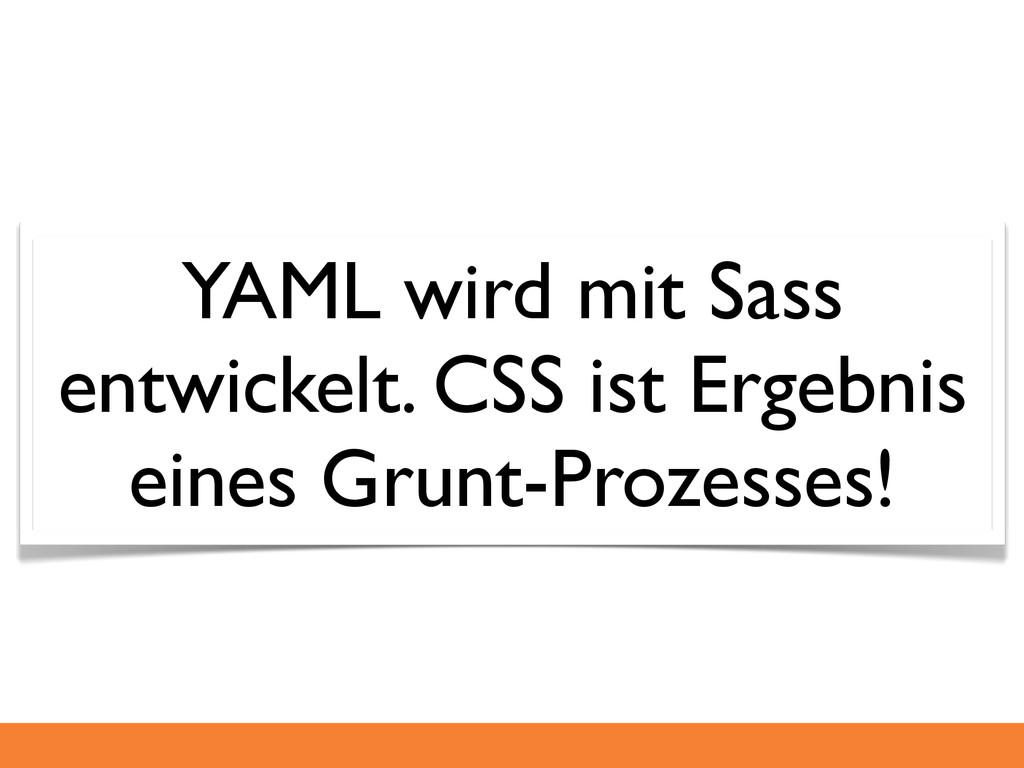 YAML wird mit Sass entwickelt. CSS ist Ergebnis...