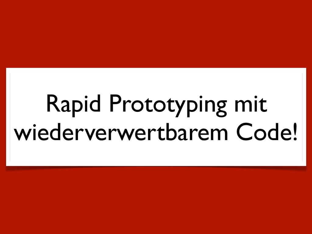 Rapid Prototyping mit wiederverwertbarem Code!