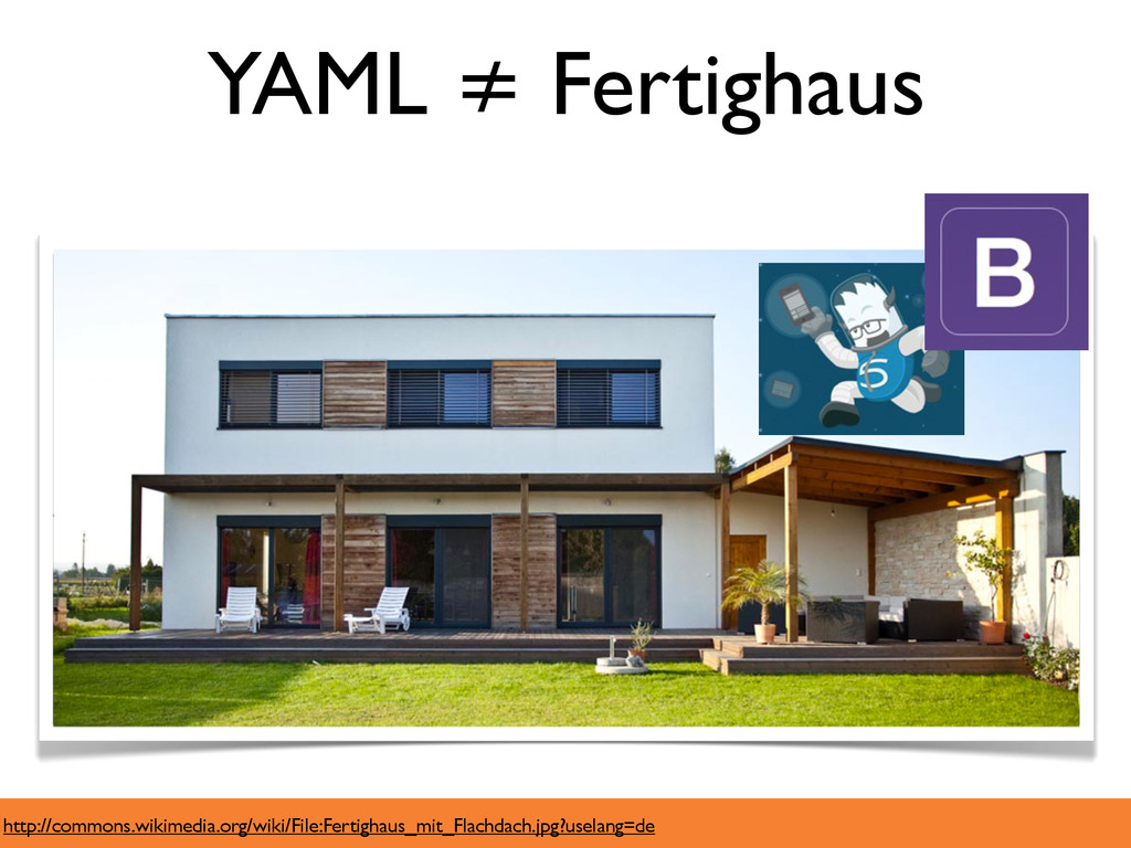 YAML ≠ Fertighaus http://commons.wikimedia.org/...