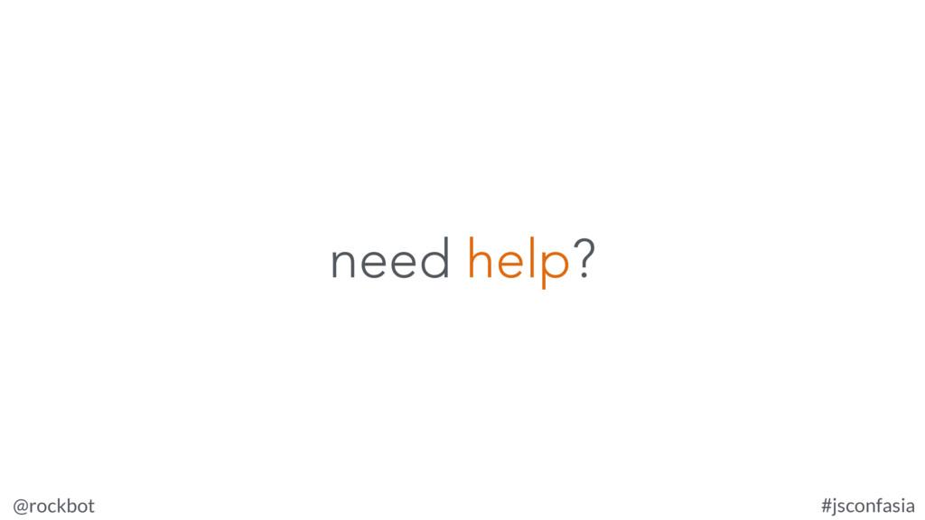 @rockbot #jsconfasia need help?
