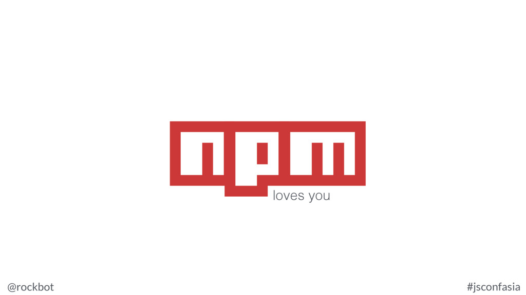@rockbot #jsconfasia npm loves you