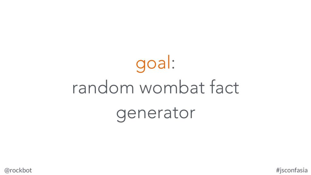 @rockbot #jsconfasia goal: random wombat fact g...