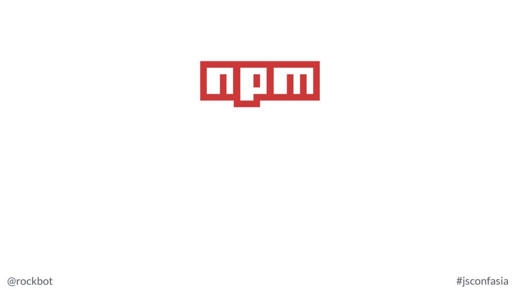 @rockbot #jsconfasia npm
