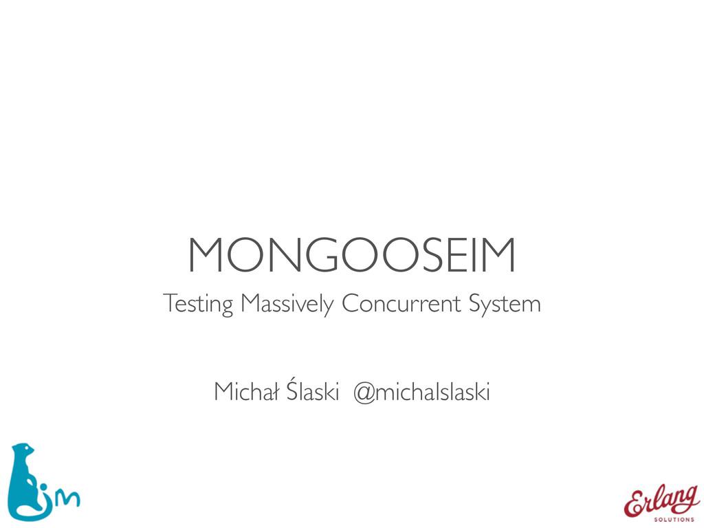 MONGOOSEIM Testing Massively Concurrent System...