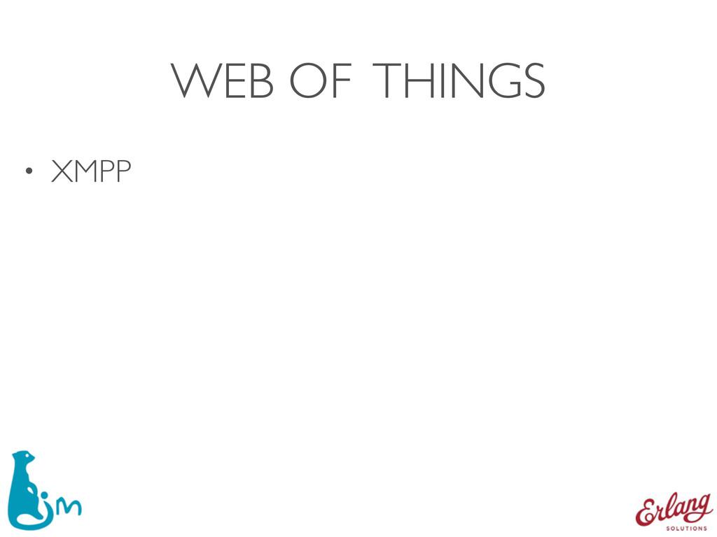 WEB OF THINGS • XMPP