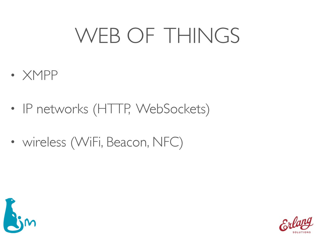 WEB OF THINGS • XMPP • IP networks (HTTP, WebSo...
