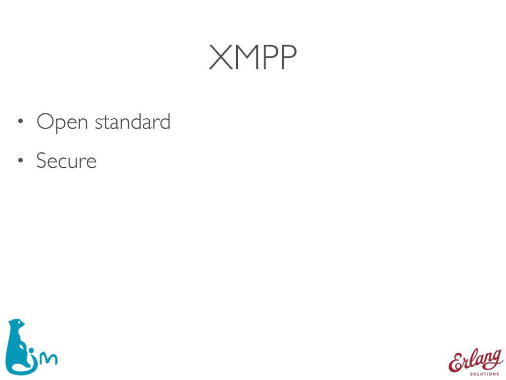 XMPP • Open standard • Secure