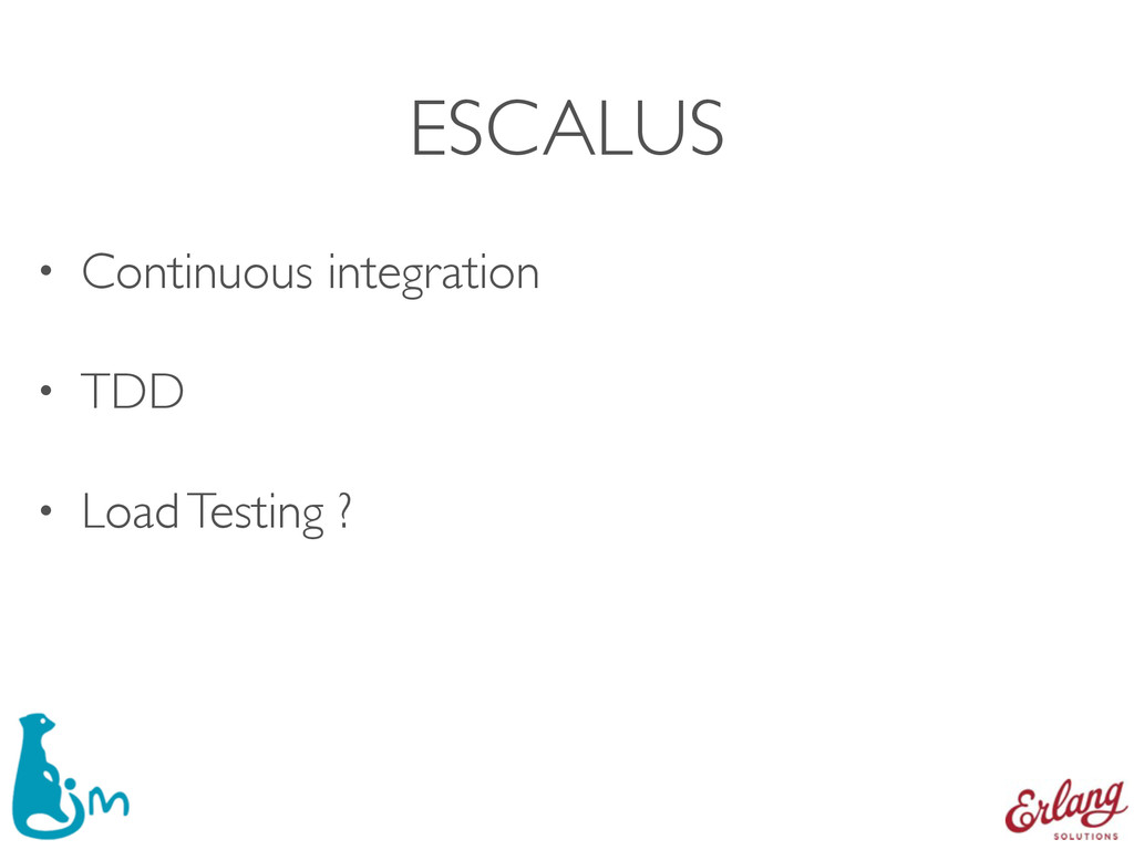 ESCALUS • Continuous integration • TDD • Load T...