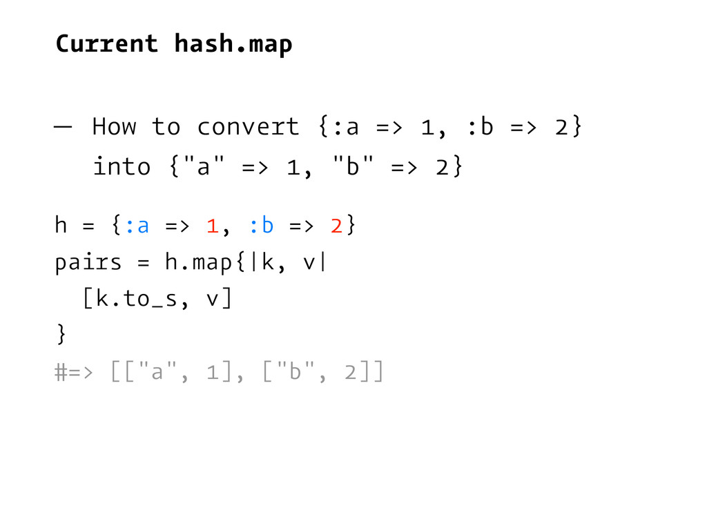 Current hash.map — How to convert {:a => 1, :b ...