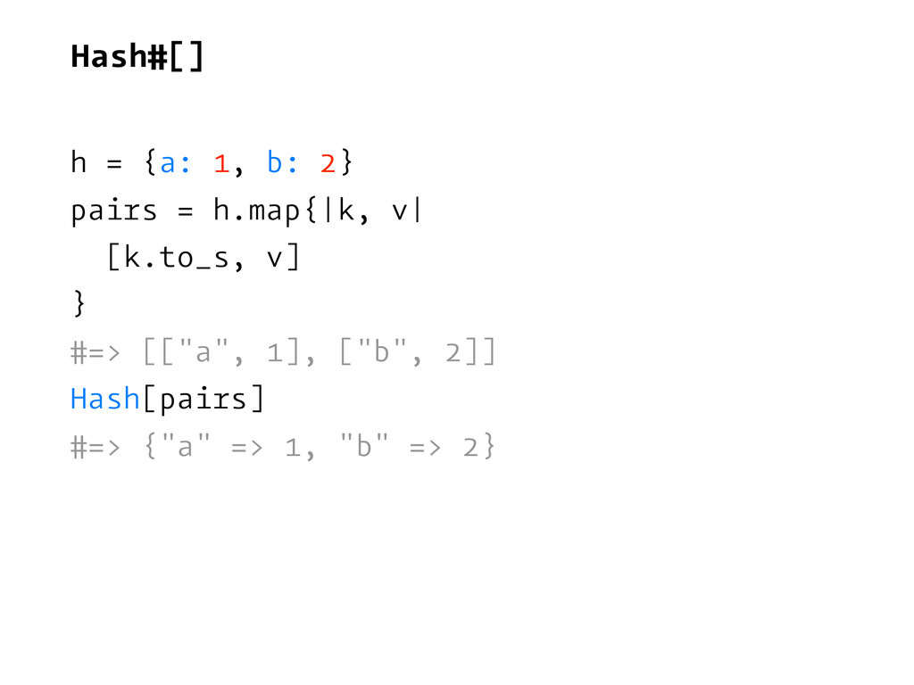 Hash#[] h = {a: 1, b: 2} pairs = h.map{|k, v| [...