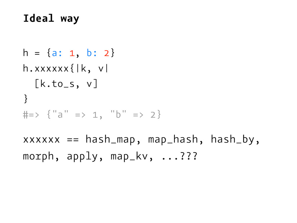 Ideal way h = {a: 1, b: 2} h.xxxxxx{|k, v| [k.t...