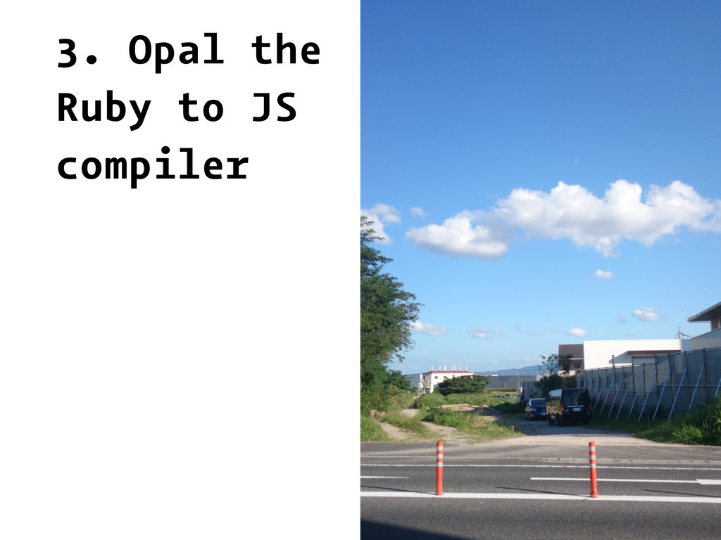 3. Opal the Ruby to JS compiler
