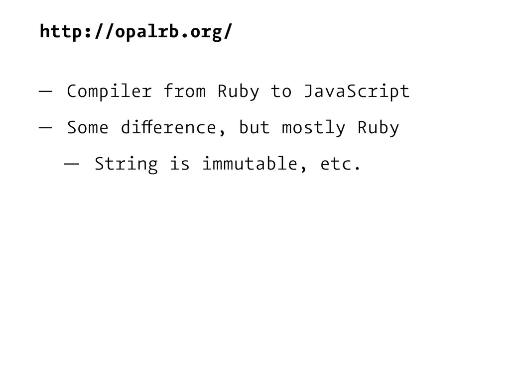 http://opalrb.org/ — Compiler from Ruby to Java...