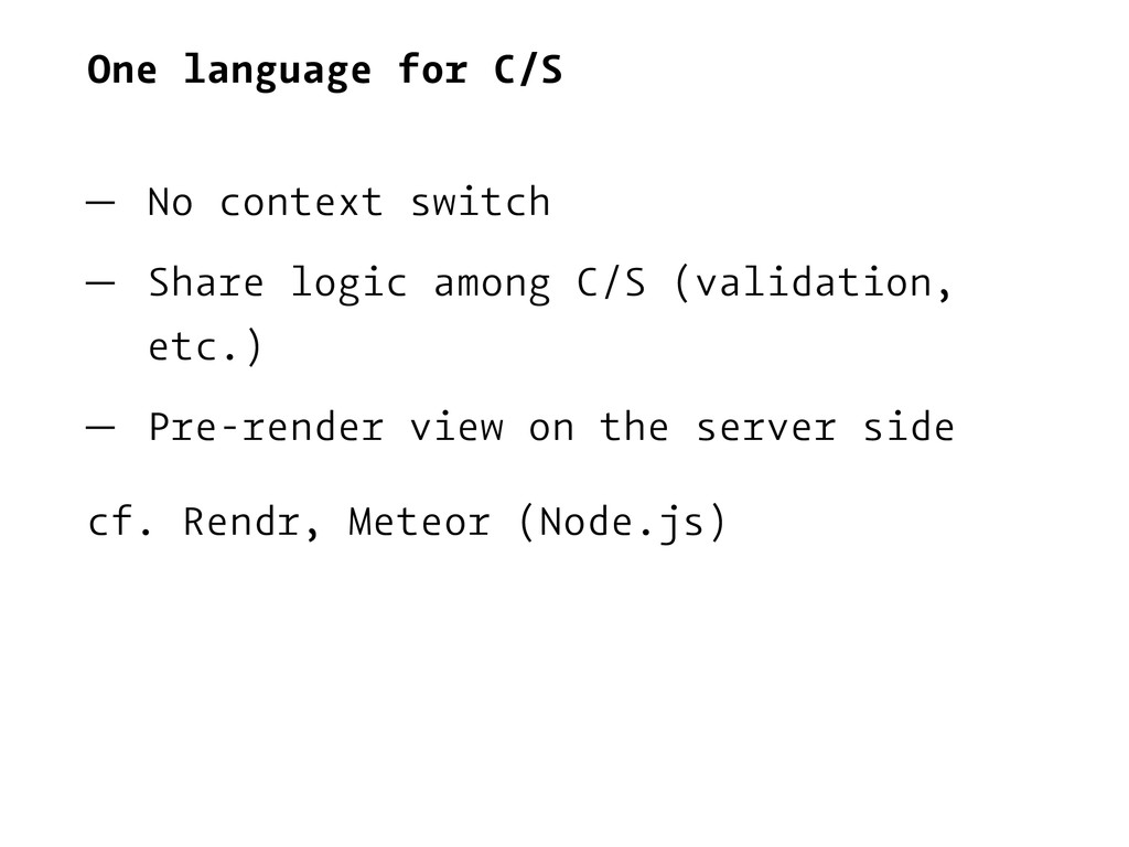 One language for C/S — No context switch — Shar...