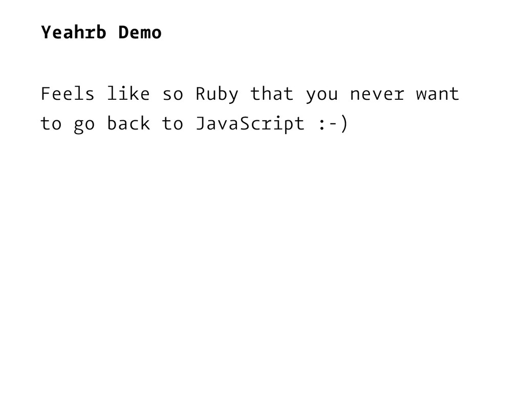 Yeahrb Demo Feels like so Ruby that you never w...