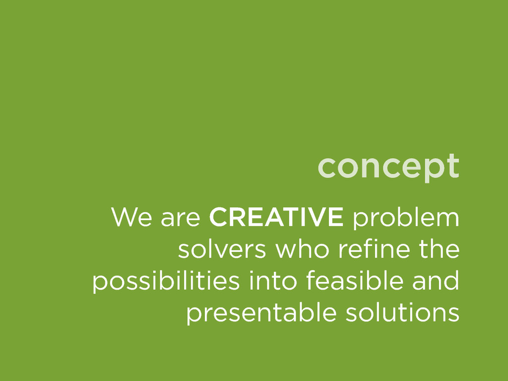 concept We are CREATIVE problem solvers who ref...