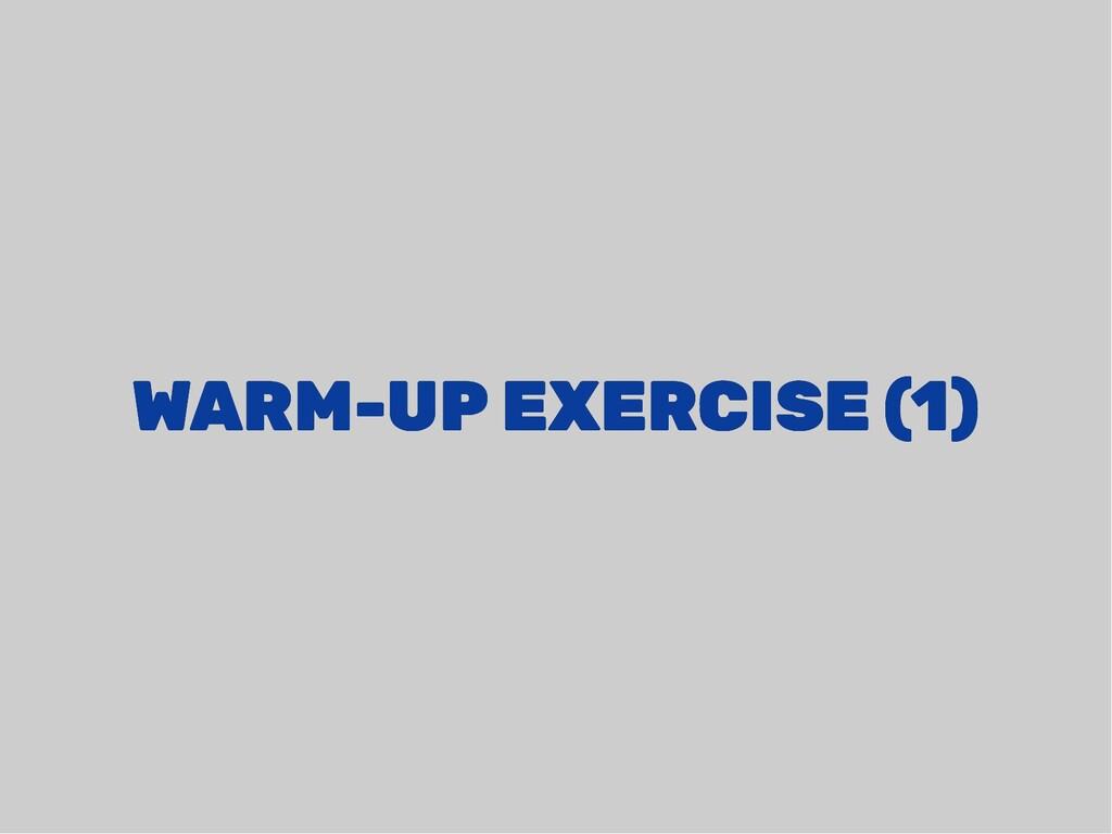 WARM-UP EXERCISE (1) WARM-UP EXERCISE (1)