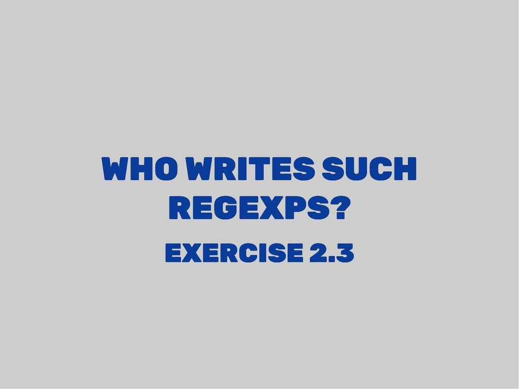 WHO WRITES SUCH WHO WRITES SUCH REGEXPS? REGEXP...