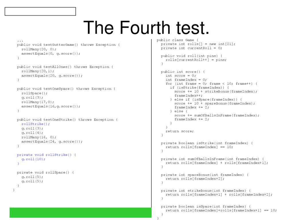 The Fourth test. ... public void testGutterGame...