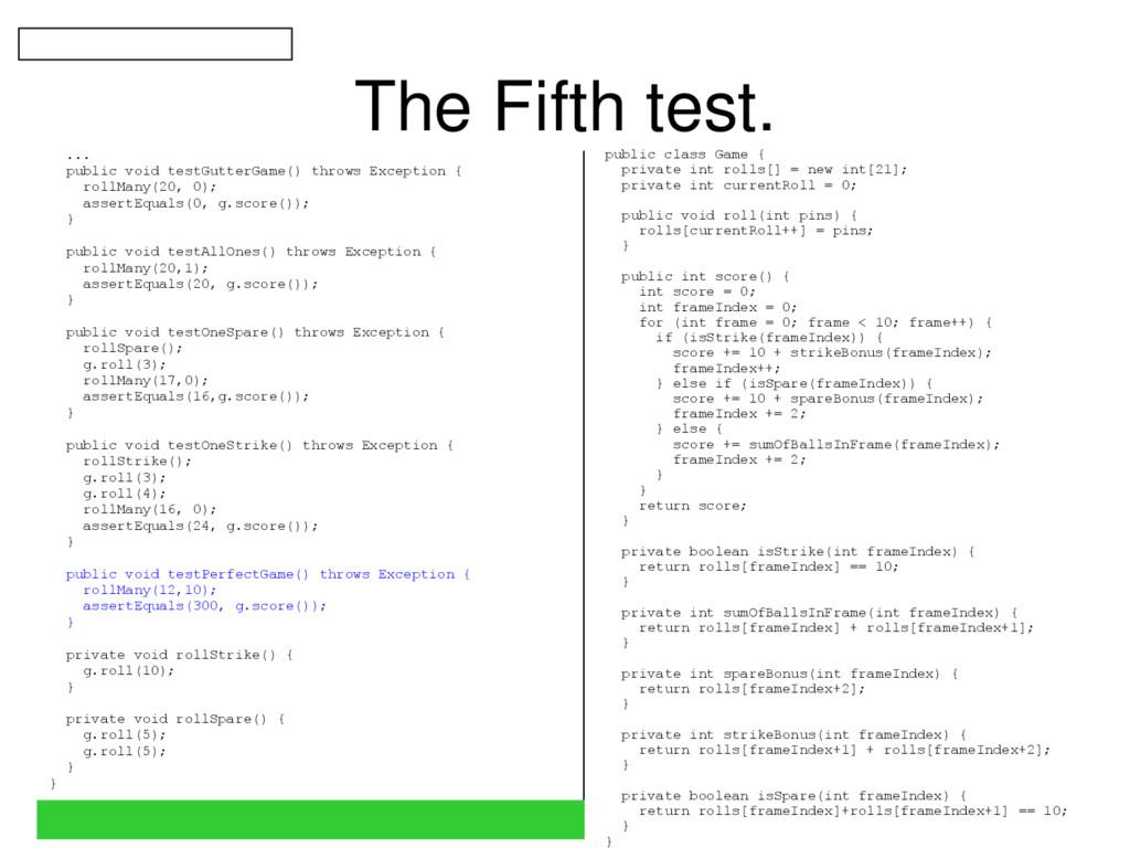 The Fifth test. ... public void testGutterGame(...