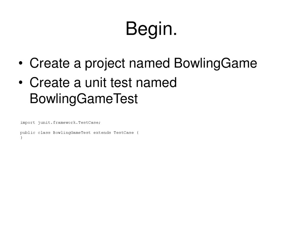 Begin. • Create a project named BowlingGame • C...