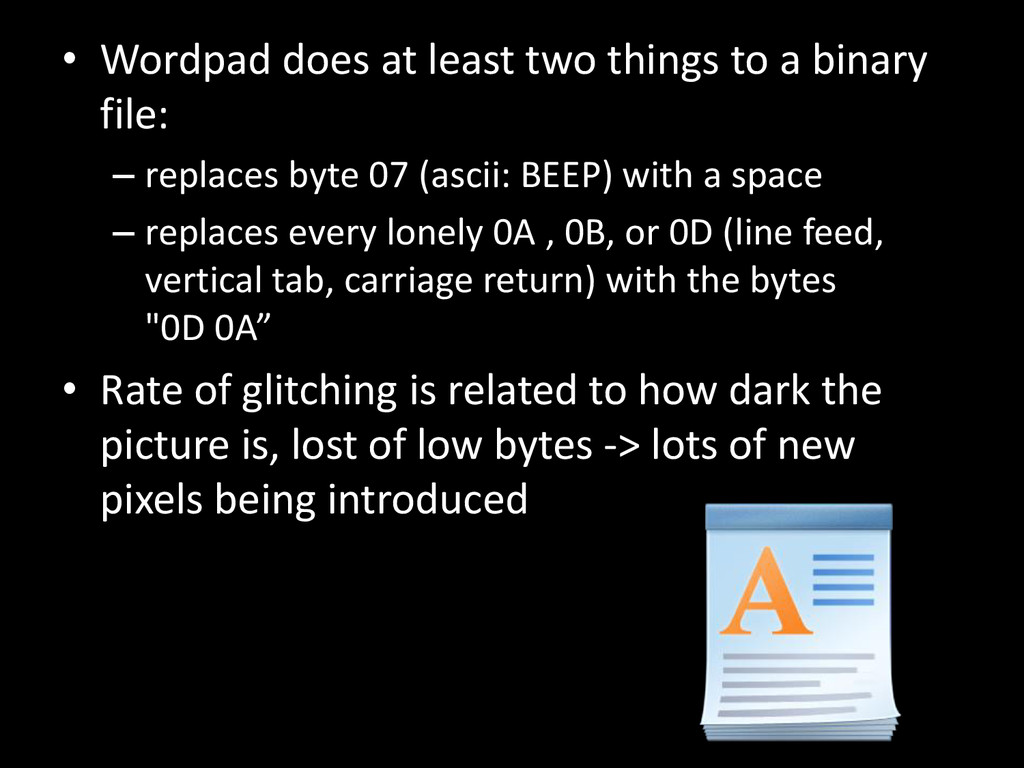 • Wordpad does at least two things to a binary ...