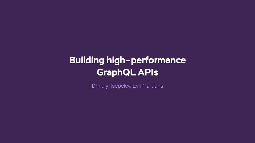 Building high–performance GraphQL APIs Dmitry T...