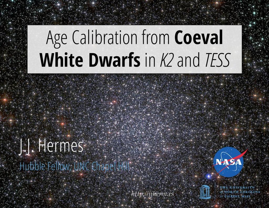 http://jjherm.es J.J. Hermes Hubble Fellow, UNC...