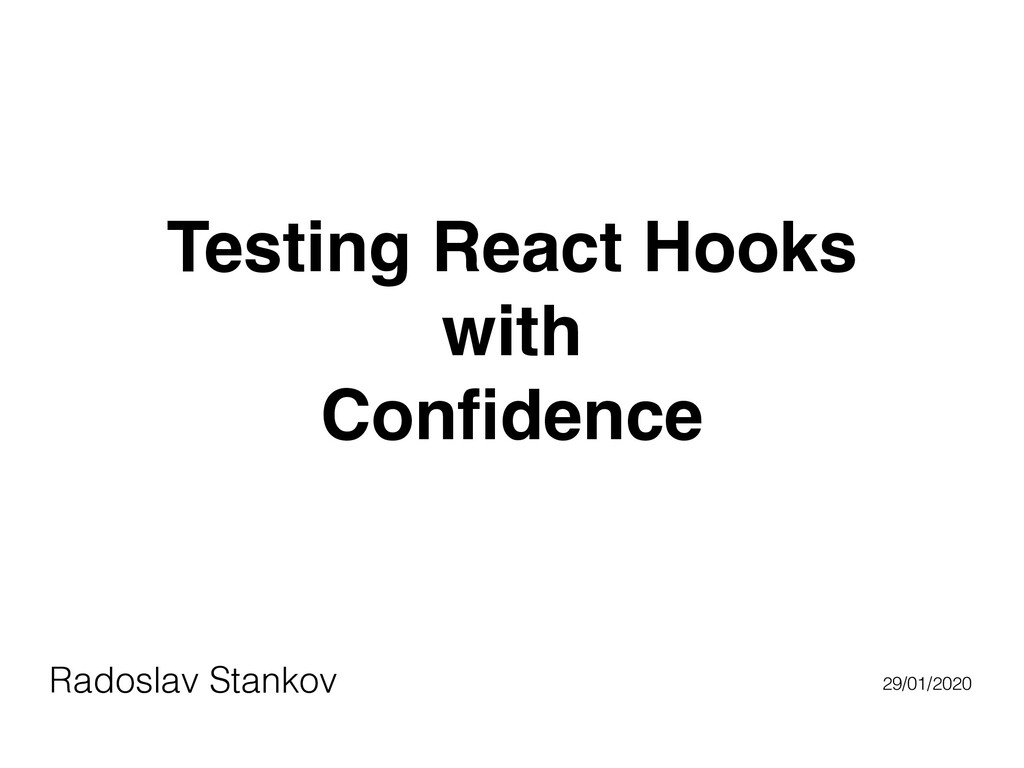 Testing React Hooks with Confidence Radoslav Sta...