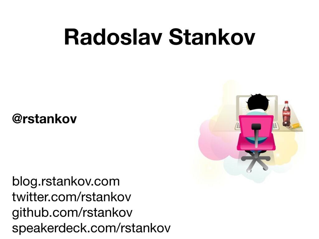 Radoslav Stankov @rstankov blog.rstankov.com t...