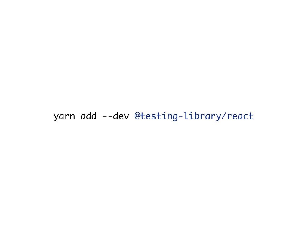 yarn add --dev @testing-library/react