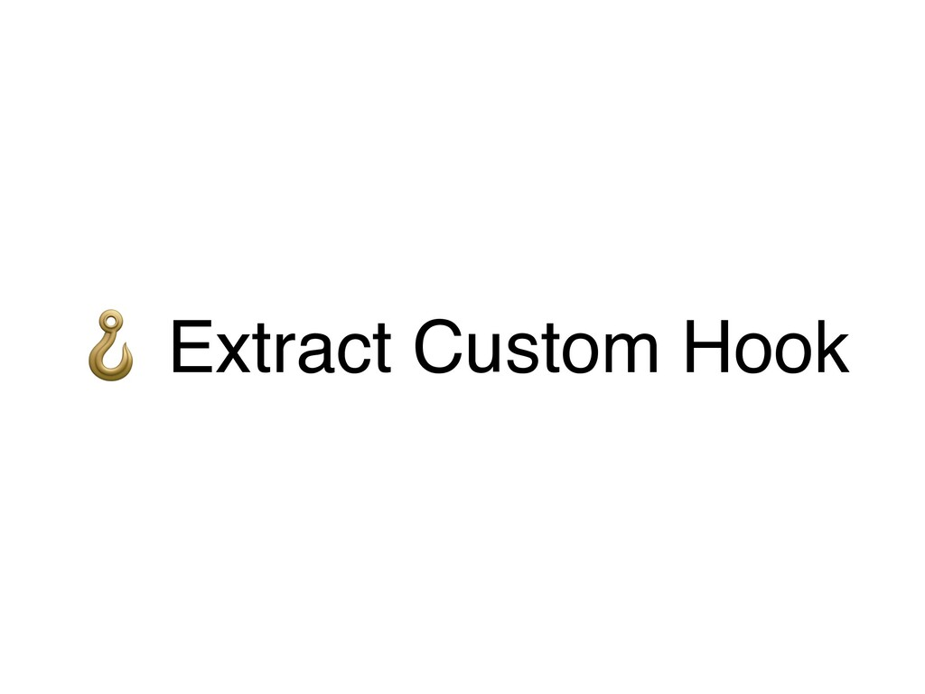 % Extract Custom Hook
