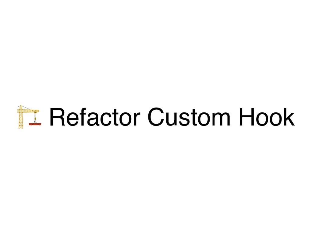 ' Refactor Custom Hook