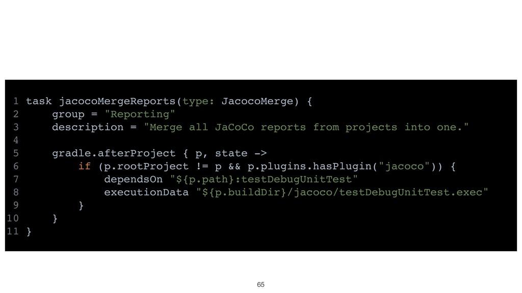 1 task jacocoMergeReports(type: JacocoMerge) { ...