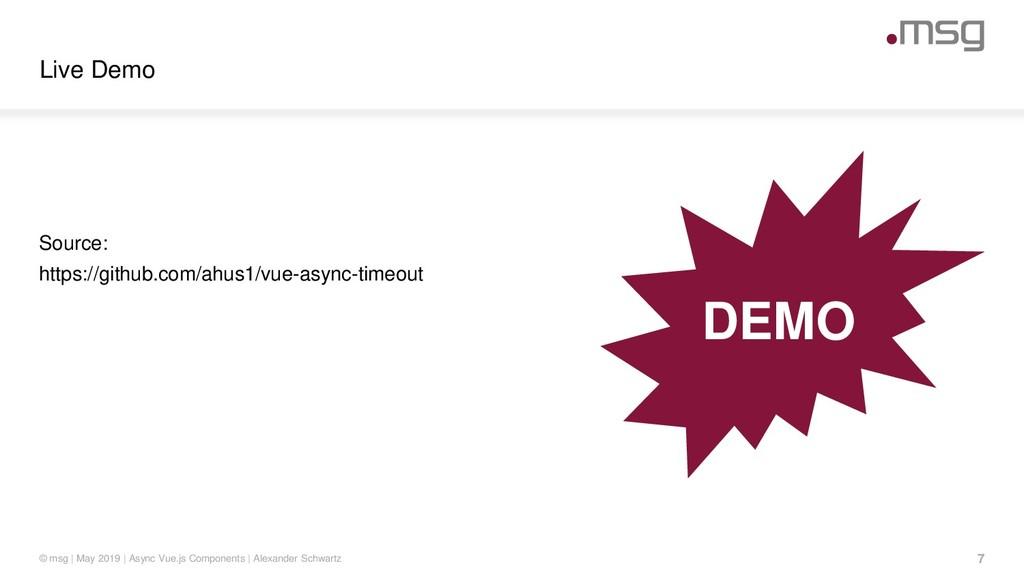 Live Demo © msg | May 2019 | Async Vue.js Compo...