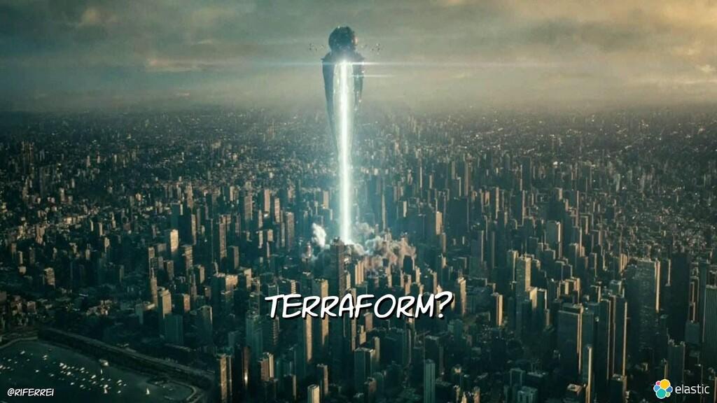 Terraform? @riferrei