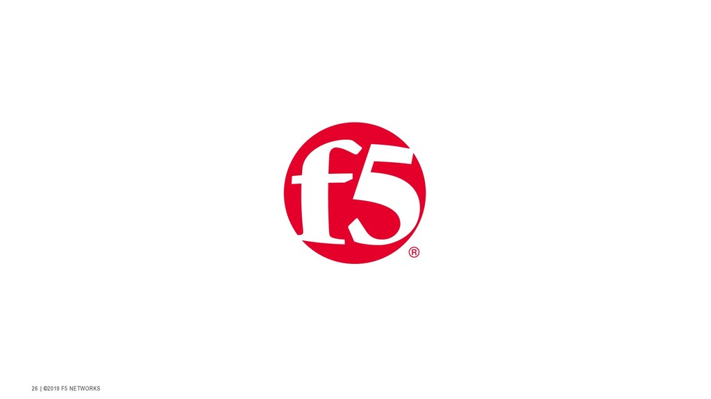 | ©2019 F5 NETWORKS 26