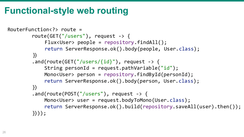 Functional-style web routing 26 RouterFunction<...