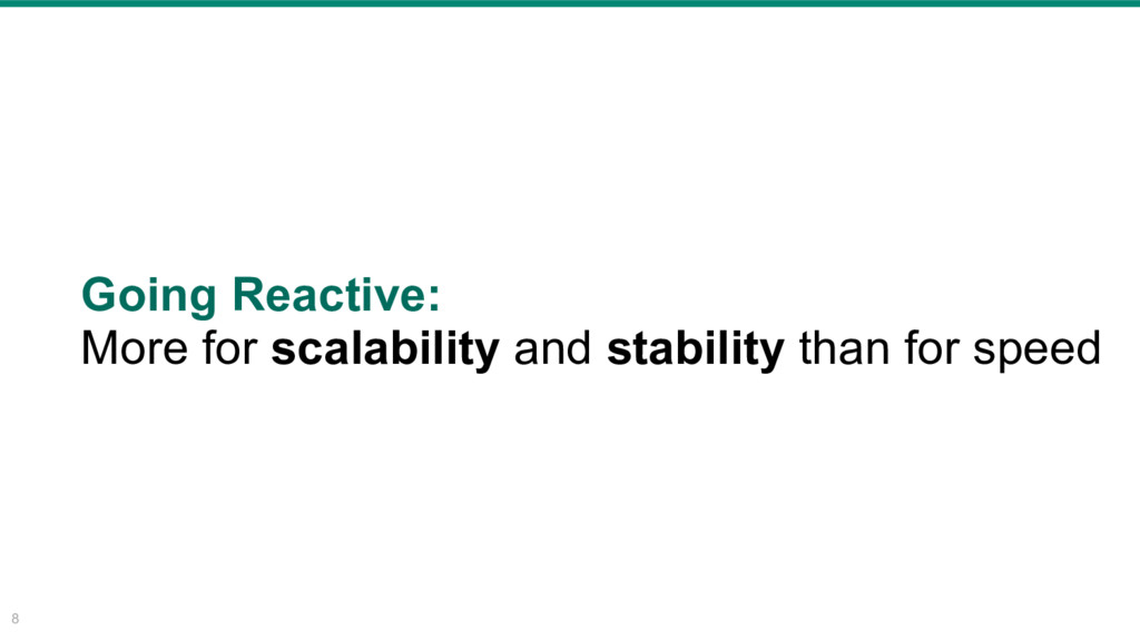 8 Going Reactive: More for scalability and stab...
