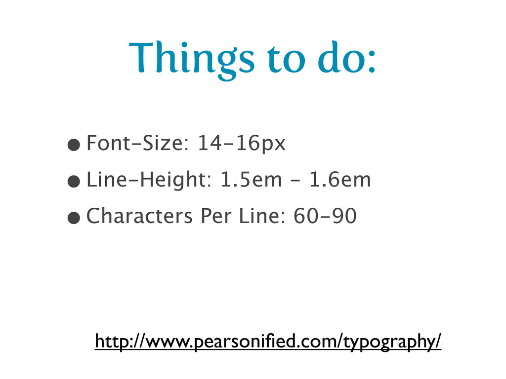 Things to do: •Font-Size: 14-16px •Line-Height:...