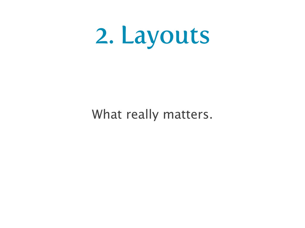 2. Layouts What really matters.