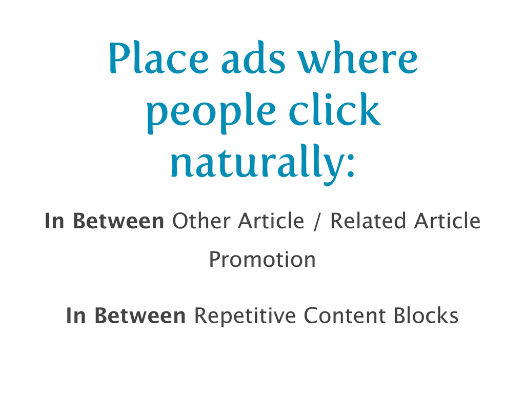 Place ads where people click naturally: In Betw...