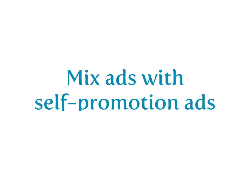 Mix ads with self-promotion ads