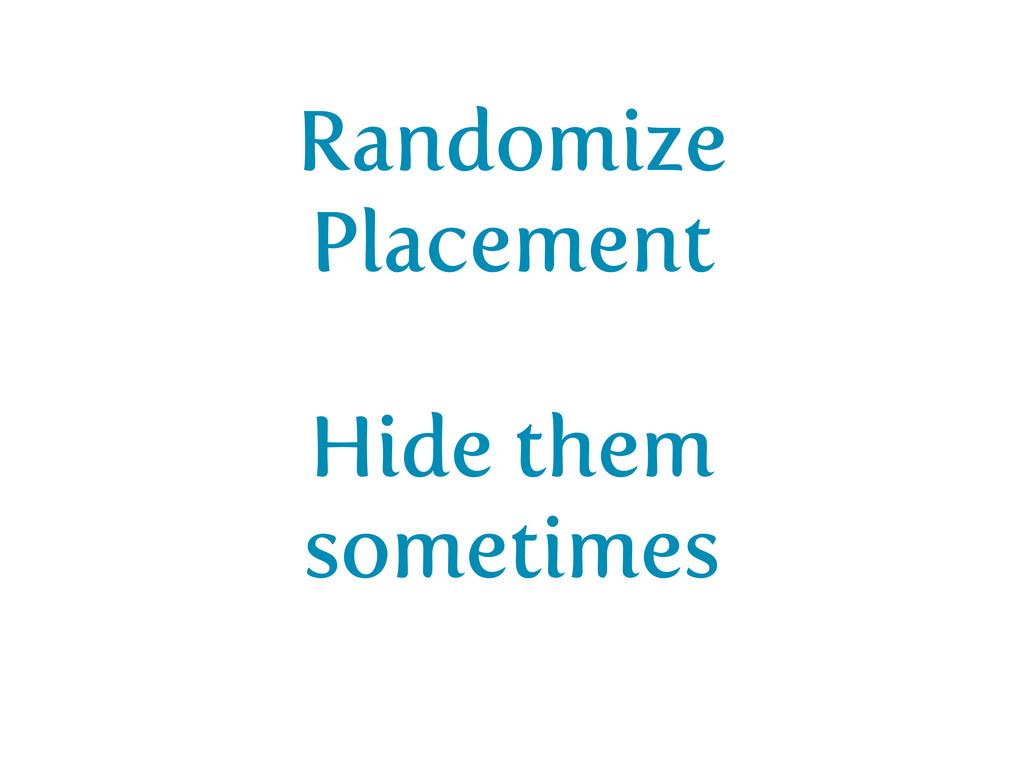 Randomize Placement Hide them sometimes