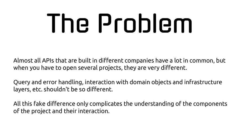 The Problem Almost all APIs that are built in d...