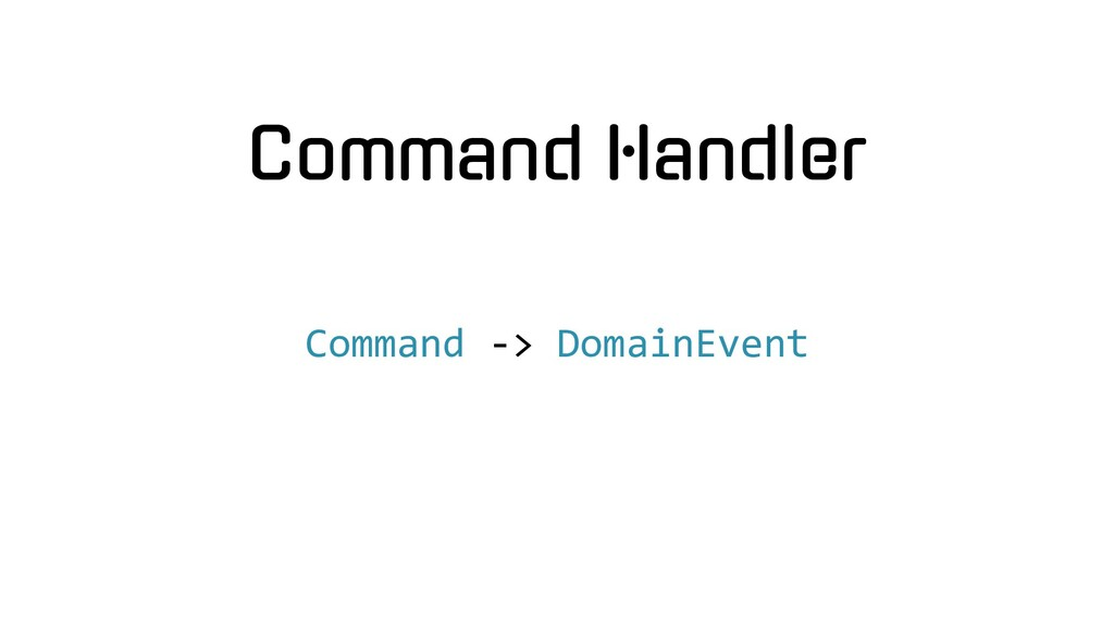 Command Handler Command -> DomainEvent